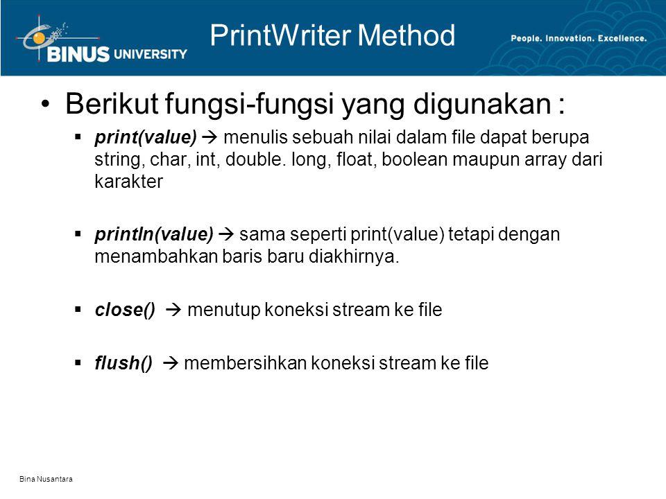 Bina Nusantara PrintWriter Method Berikut fungsi-fungsi yang digunakan :  print(value)  menulis sebuah nilai dalam file dapat berupa string, char, int, double.