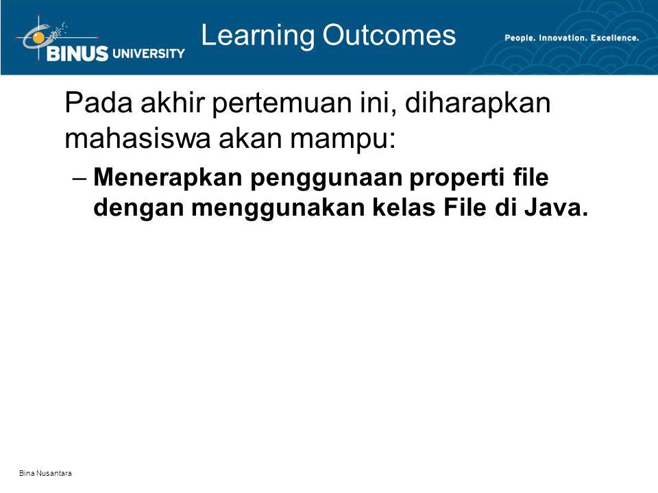 Bina Nusantara Learning Outcomes Pada akhir pertemuan ini, diharapkan mahasiswa akan mampu: –Menerapkan penggunaan properti file dengan menggunakan kelas File di Java.