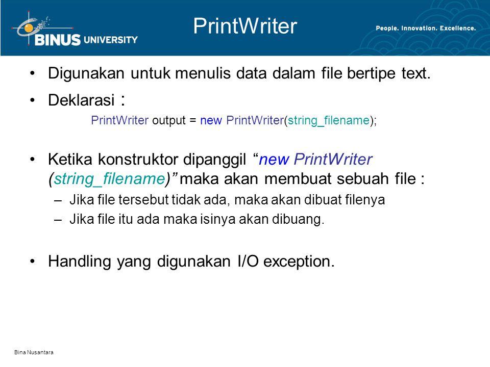 Bina Nusantara PrintWriter Digunakan untuk menulis data dalam file bertipe text.