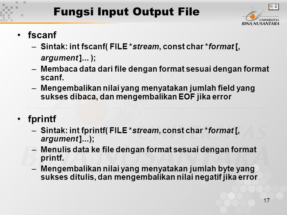 17 Fungsi Input Output File fscanf –Sintak: int fscanf( FILE *stream, const char *format [, argument ]...