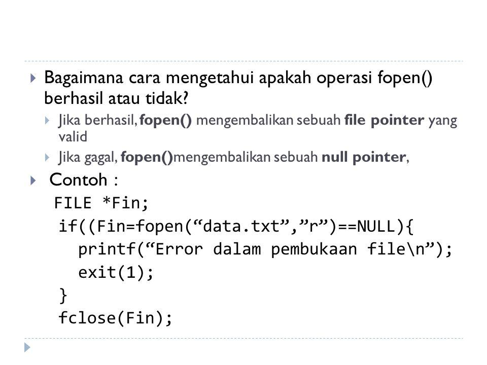 Contoh Program 2 Menghitung rata-rata #include main(){ int n; //banyaknya data yang akan dibaca int x;//data bilangan yang dibaca dari file int i=0;//variabel counter dalam looping int jumlah=0;//variabel penyimpanan hasil penjumlahan data float rata_rata; //variabel penyimpanan hasil rata-rata FILE *Fin;//pointer ke file input Fin = fopen( data.txt , r ); fscanf(Fin, %d ,&n); //membaca banyaknya data dari file while(i<n){ fscanf(Fin, %d , x); jumlah += x; i++; } rata_rata=(float)jumlah/n; printf( Rata-rata = %.2f , rata_rata); getch(); }