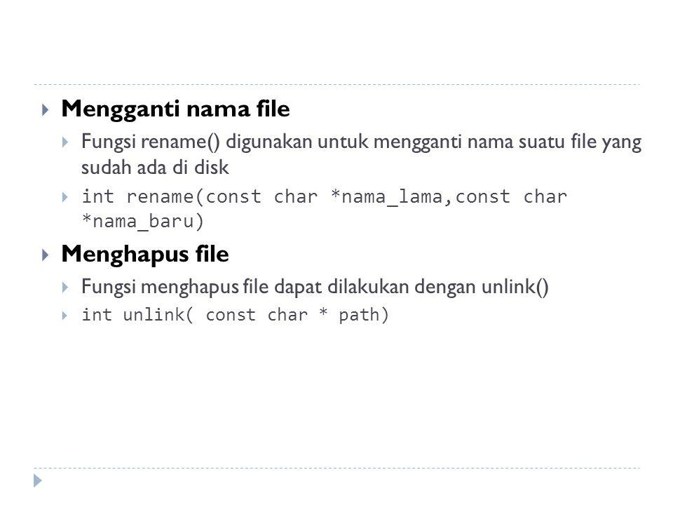  Mengganti nama file  Fungsi rename() digunakan untuk mengganti nama suatu file yang sudah ada di disk  int rename(const char *nama_lama,const char *nama_baru)  Menghapus file  Fungsi menghapus file dapat dilakukan dengan unlink()  int unlink( const char * path)
