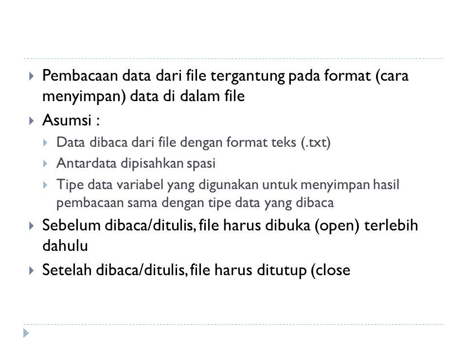 Syntax untuk membaca data dari FILE main(){ FILE *Fin;/* Nama variabel file */ Fin = fopen( data.txt , r ); /* r adalah mode yang digunakan, yang berarti data akan dibaca dari file bernama data.txt */...