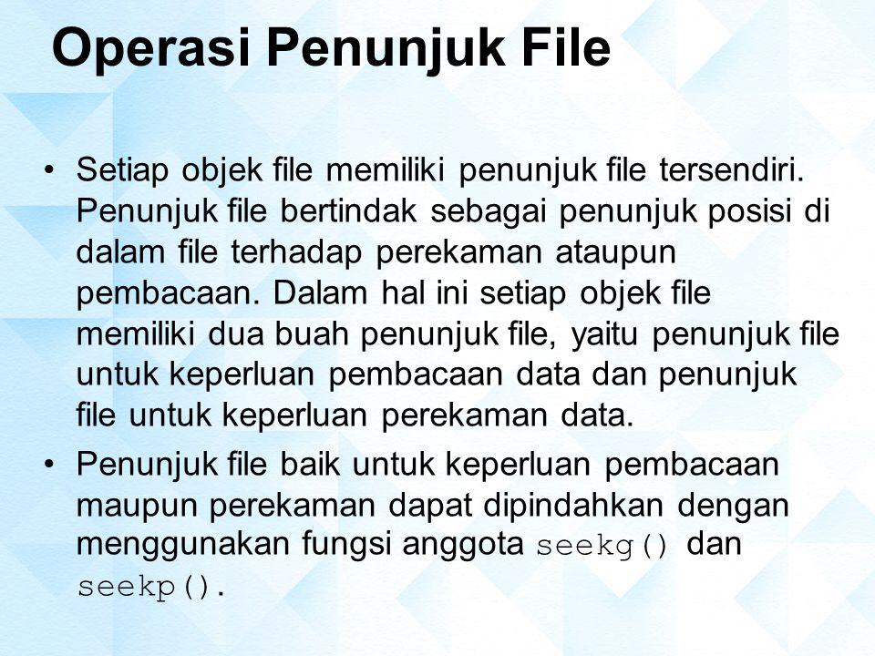 Operasi Penunjuk File Setiap objek file memiliki penunjuk file tersendiri.