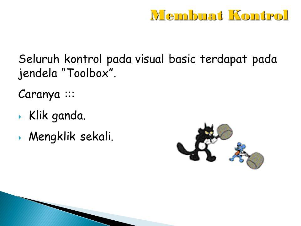 "Seluruh kontrol pada visual basic terdapat pada jendela ""Toolbox"". Caranya :::  Klik ganda.  Mengklik sekali. Membuat Kontrol"