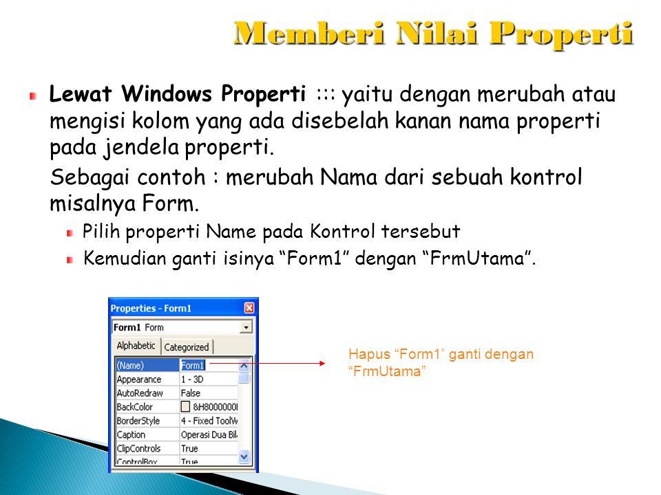 Lewat Windows Properti Lewat Windows Properti ::: yaitu dengan merubah atau mengisi kolom yang ada disebelah kanan nama properti pada jendela properti