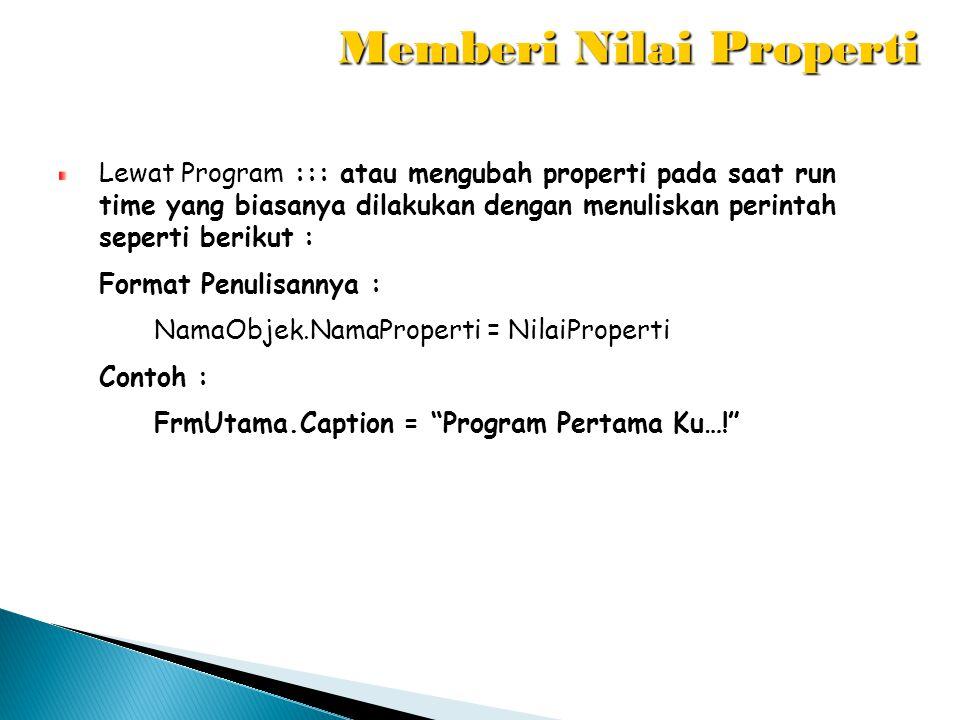 Lewat Program Lewat Program ::: atau mengubah properti pada saat run time yang biasanya dilakukan dengan menuliskan perintah seperti berikut : Format