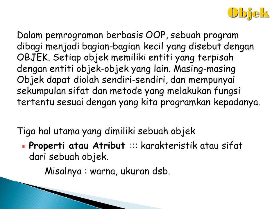 Dalam pemrograman berbasis OOP, sebuah program dibagi menjadi bagian-bagian kecil yang disebut dengan OBJEK. Setiap objek memiliki entiti yang terpisa