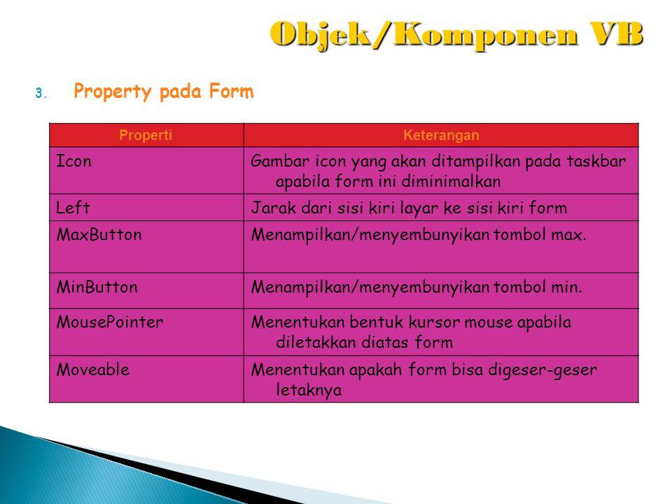 3. Property pada Form PropertiKeterangan IconGambar icon yang akan ditampilkan pada taskbar apabila form ini diminimalkan LeftJarak dari sisi kiri lay