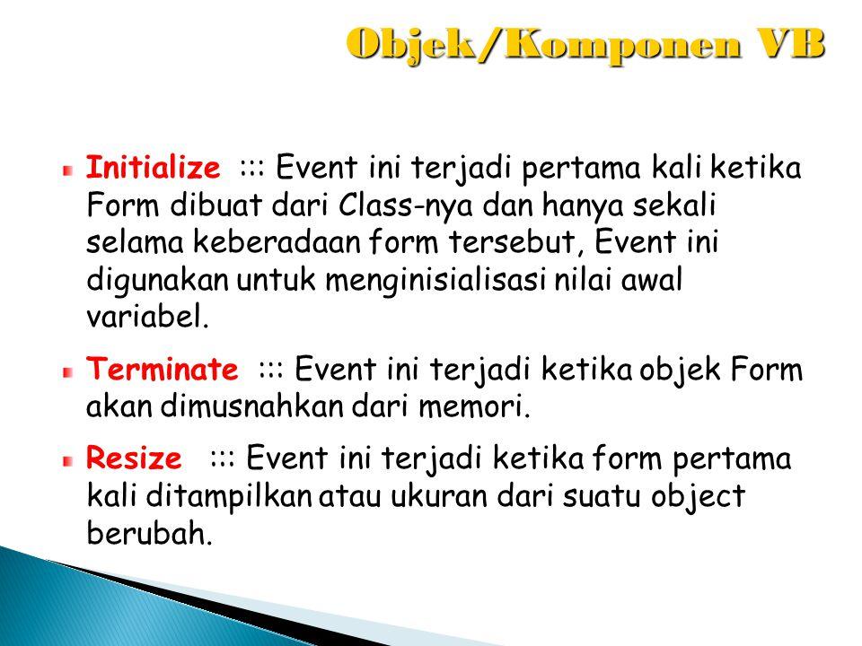 Initialize ::: Event ini terjadi pertama kali ketika Form dibuat dari Class-nya dan hanya sekali selama keberadaan form tersebut, Event ini digunakan
