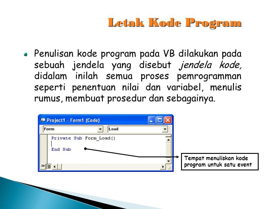 Letak Kode Program Penulisan kode program pada VB dilakukan pada sebuah jendela yang disebut jendela kode, didalam inilah semua proses pemrogramman se