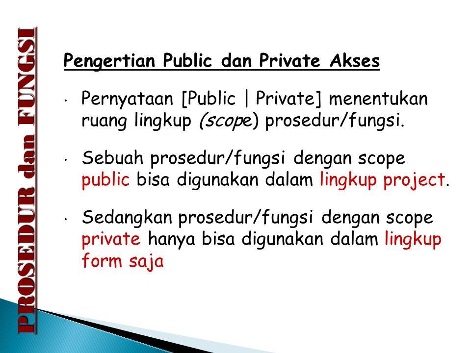 PROSEDUR dan FUNGSI Pengertian Public dan Private Akses Pernyataan [Public | Private] menentukan ruang lingkup (scope) prosedur/fungsi. Sebuah prosedu