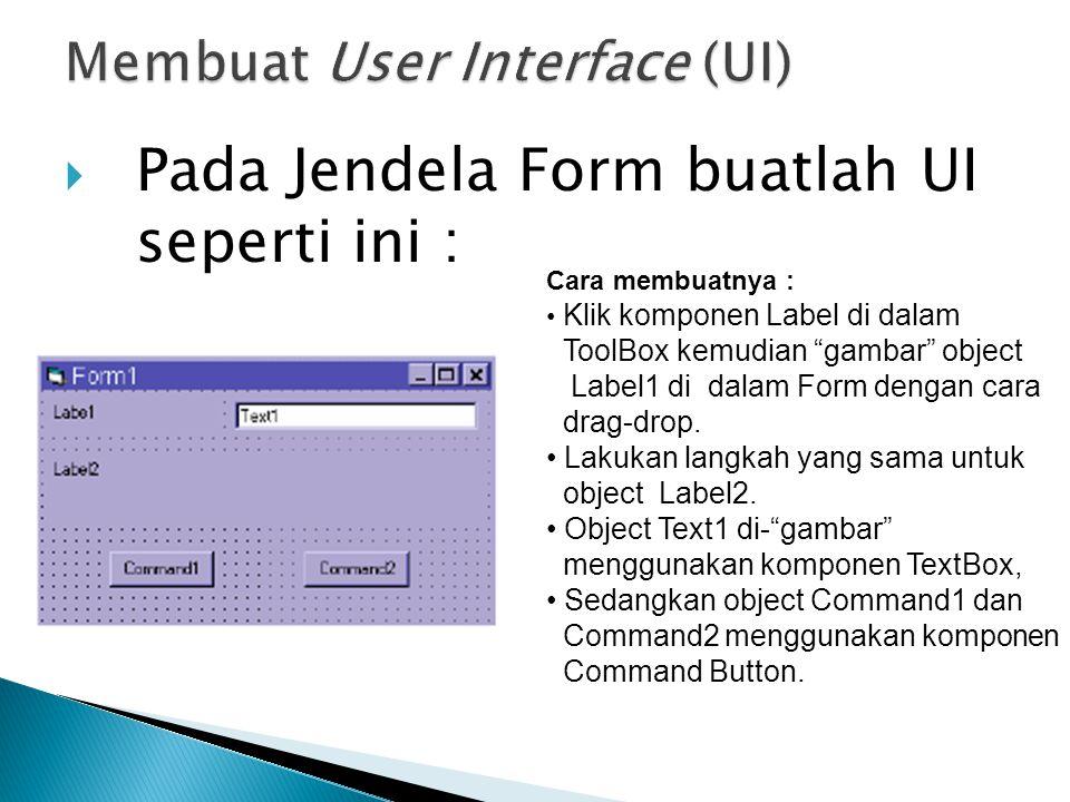 " Pada Jendela Form buatlah UI seperti ini : Cara membuatnya : Klik komponen Label di dalam ToolBox kemudian ""gambar"" object Label1 di dalam Form deng"