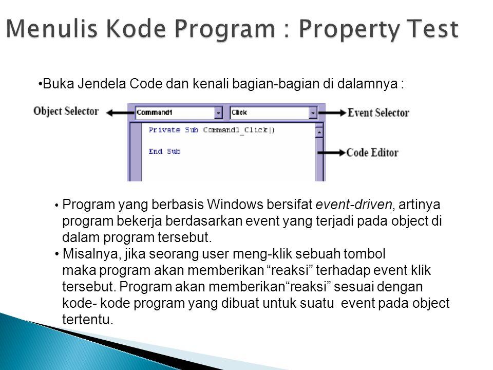 Buka Jendela Code dan kenali bagian-bagian di dalamnya : Program yang berbasis Windows bersifat event-driven, artinya program bekerja berdasarkan even