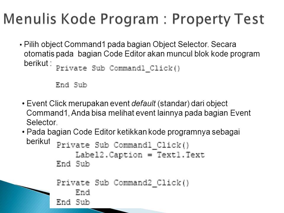 Pilih object Command1 pada bagian Object Selector. Secara otomatis pada bagian Code Editor akan muncul blok kode program berikut : Event Click merupak