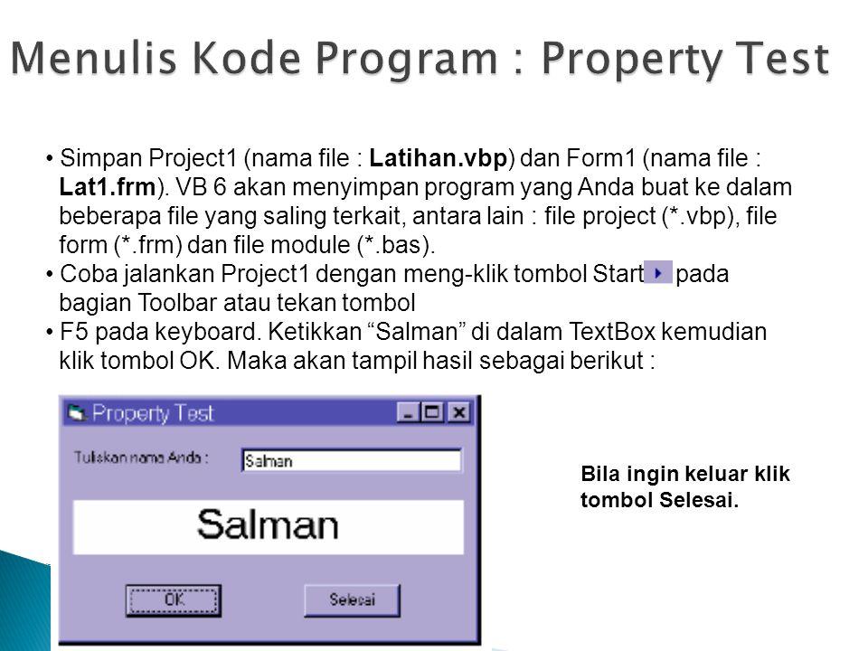 Simpan Project1 (nama file : Latihan.vbp) dan Form1 (nama file : Lat1.frm). VB 6 akan menyimpan program yang Anda buat ke dalam beberapa file yang sal