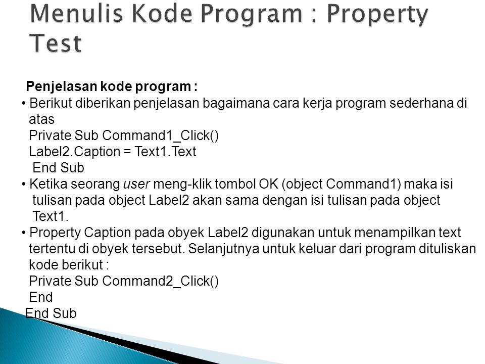 Penjelasan kode program : Berikut diberikan penjelasan bagaimana cara kerja program sederhana di atas Private Sub Command1_Click() Label2.Caption = Te