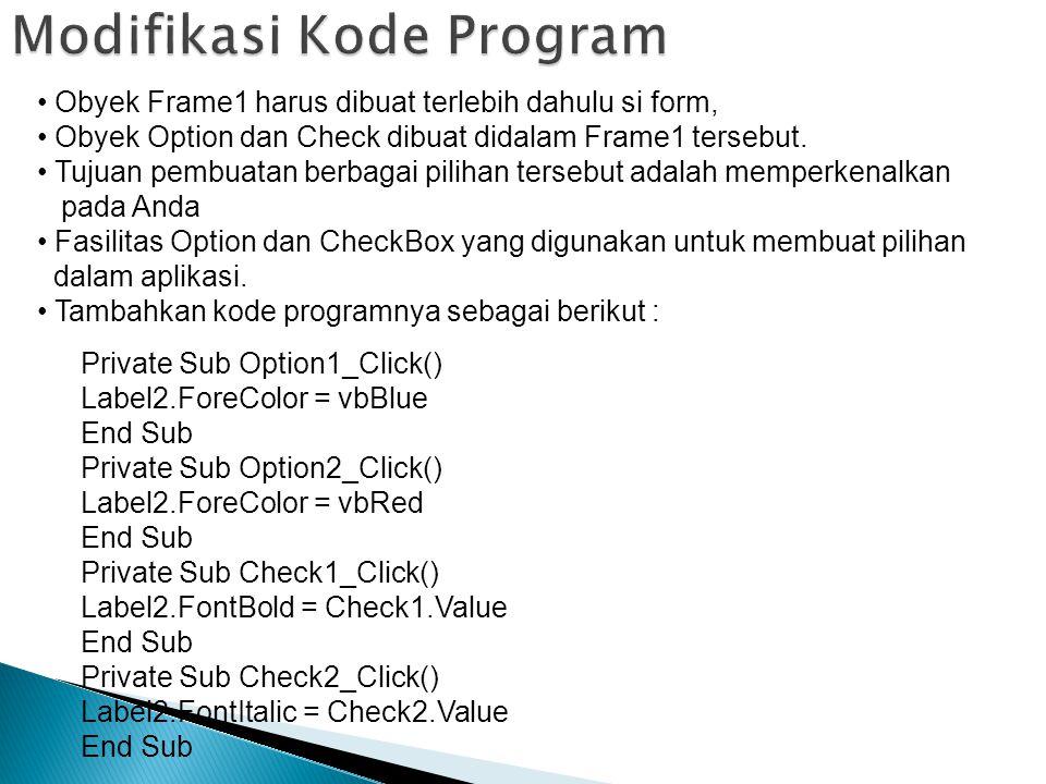 Obyek Frame1 harus dibuat terlebih dahulu si form, Obyek Option dan Check dibuat didalam Frame1 tersebut. Tujuan pembuatan berbagai pilihan tersebut a
