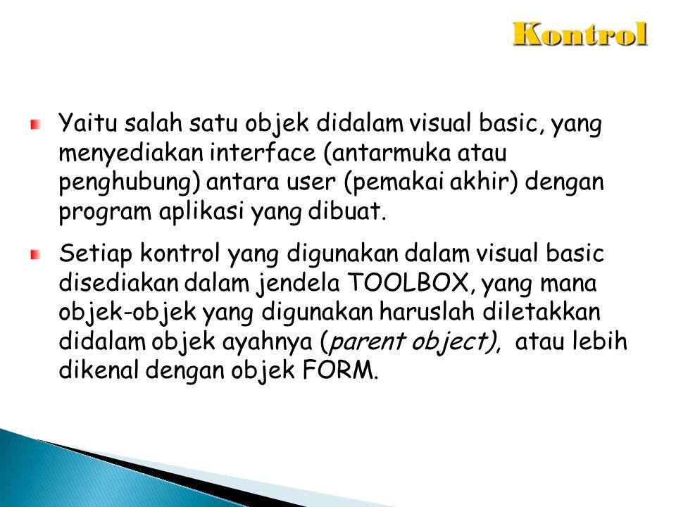 Pengertian Program VB Aplikasi Visual Basic berisi komponen- komponen berupa objek.