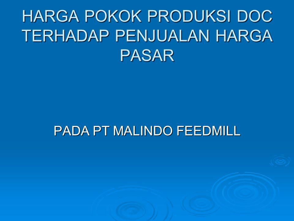 HARGA POKOK PRODUKSI DOC TERHADAP PENJUALAN HARGA PASAR PADA PT MALINDO FEEDMILL