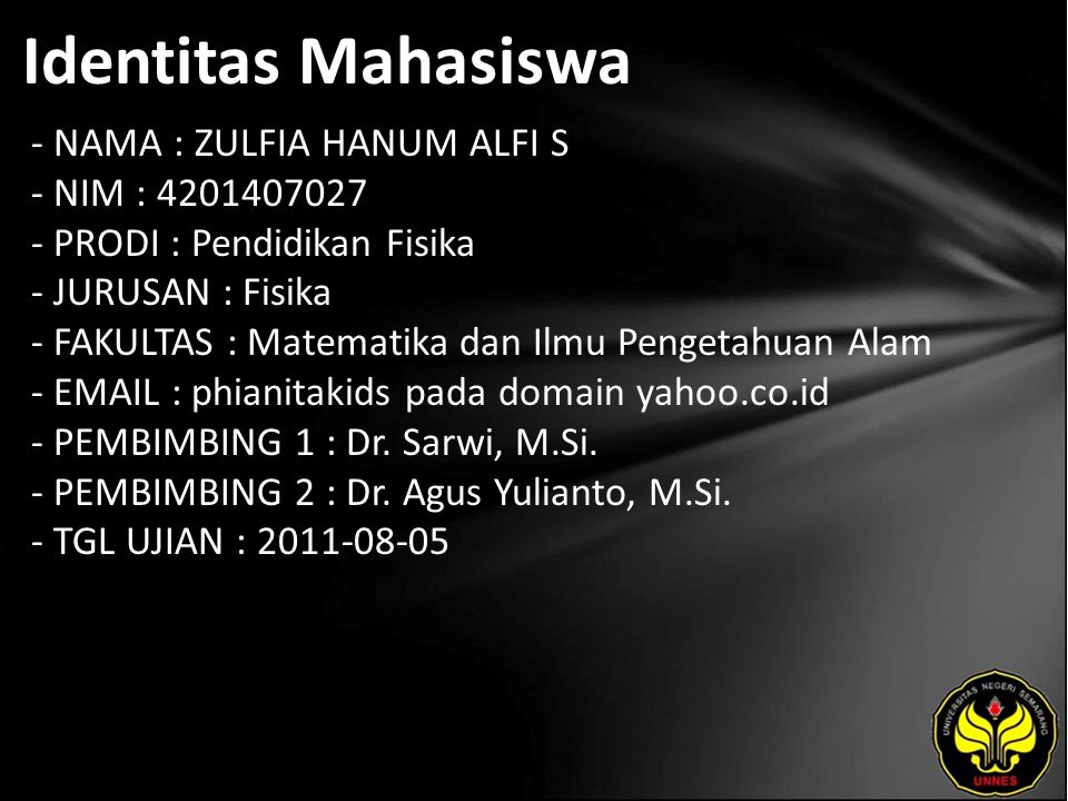 Identitas Mahasiswa - NAMA : ZULFIA HANUM ALFI S - NIM : 4201407027 - PRODI : Pendidikan Fisika - JURUSAN : Fisika - FAKULTAS : Matematika dan Ilmu Pe