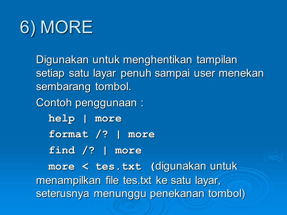 6) MORE Digunakan untuk menghentikan tampilan setiap satu layar penuh sampai user menekan sembarang tombol. Contoh penggunaan : help | more format /?