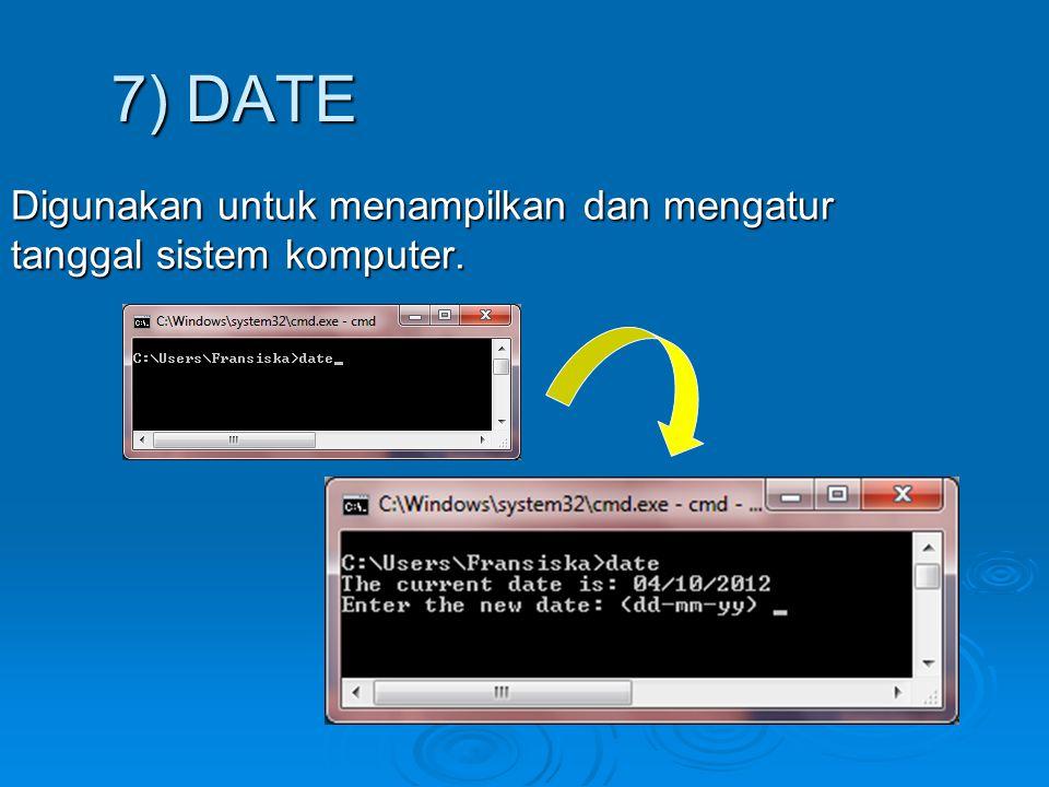 7) DATE Digunakan untuk menampilkan dan mengatur tanggal sistem komputer.