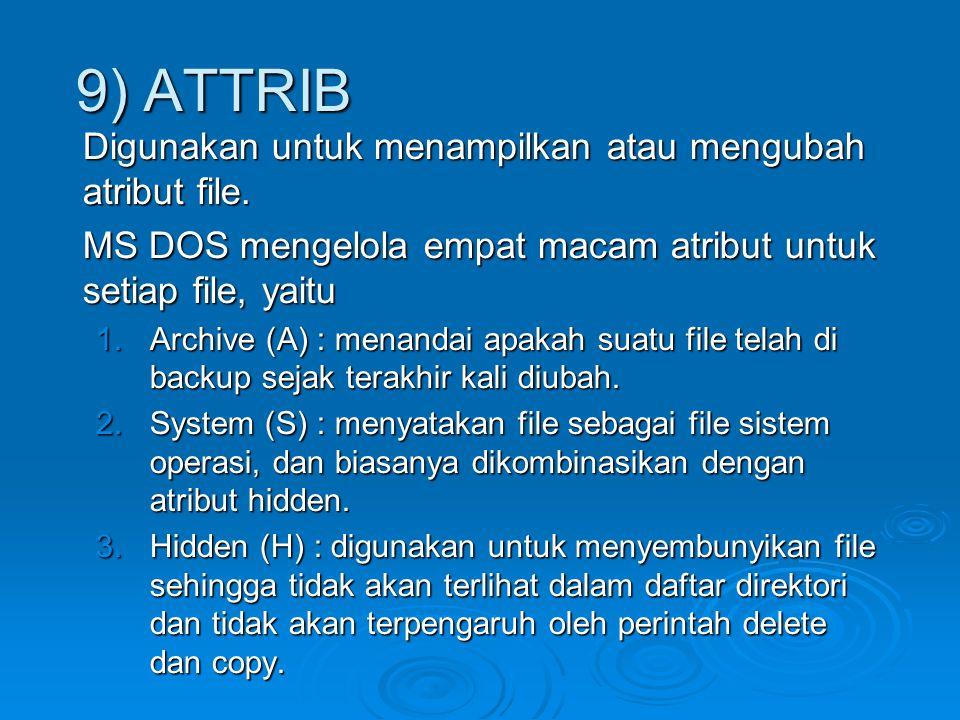 Digunakan untuk menampilkan atau mengubah atribut file. MS DOS mengelola empat macam atribut untuk setiap file, yaitu 1.Archive (A) : menandai apakah