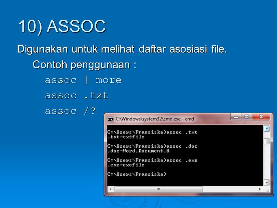 Digunakan untuk melihat daftar asosiasi file. Contoh penggunaan : assoc | more assoc.txt assoc /? 10) ASSOC