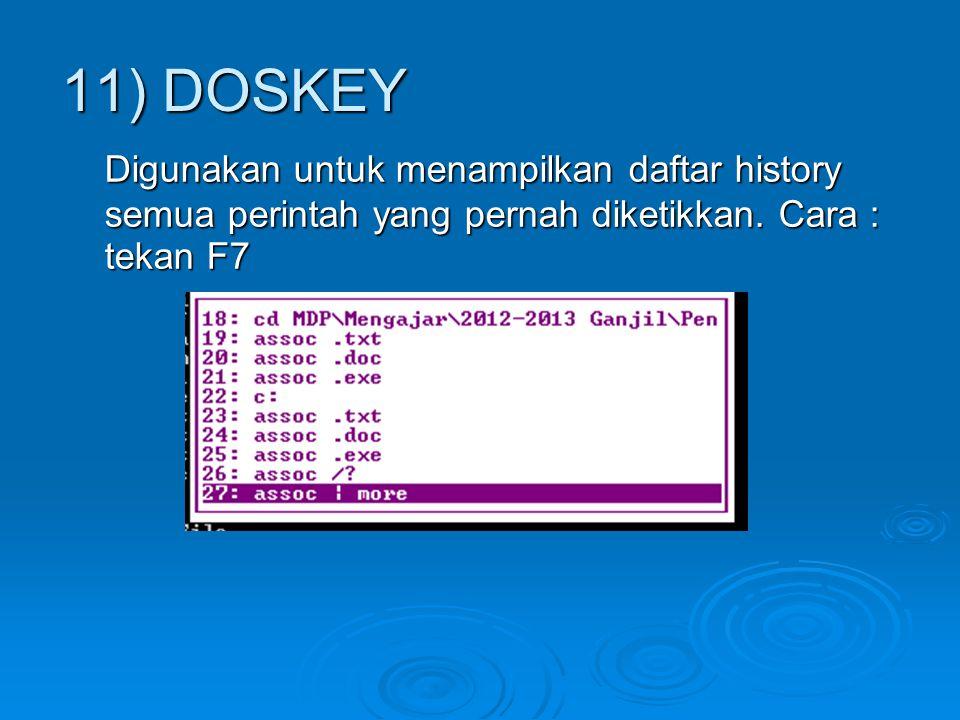 Digunakan untuk menampilkan daftar history semua perintah yang pernah diketikkan. Cara : tekan F7 11) DOSKEY
