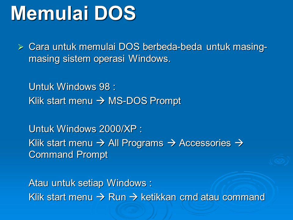 Memulai DOS  Cara untuk memulai DOS berbeda-beda untuk masing- masing sistem operasi Windows. Untuk Windows 98 : Klik start menu  MS-DOS Prompt Untu