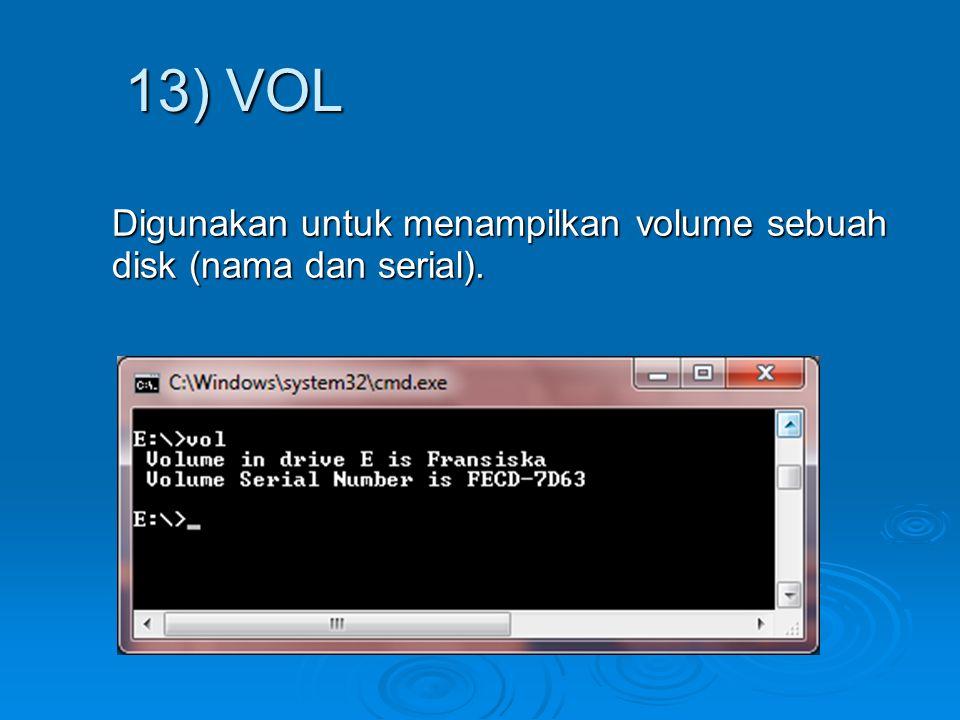Digunakan untuk menampilkan volume sebuah disk (nama dan serial). 13) VOL