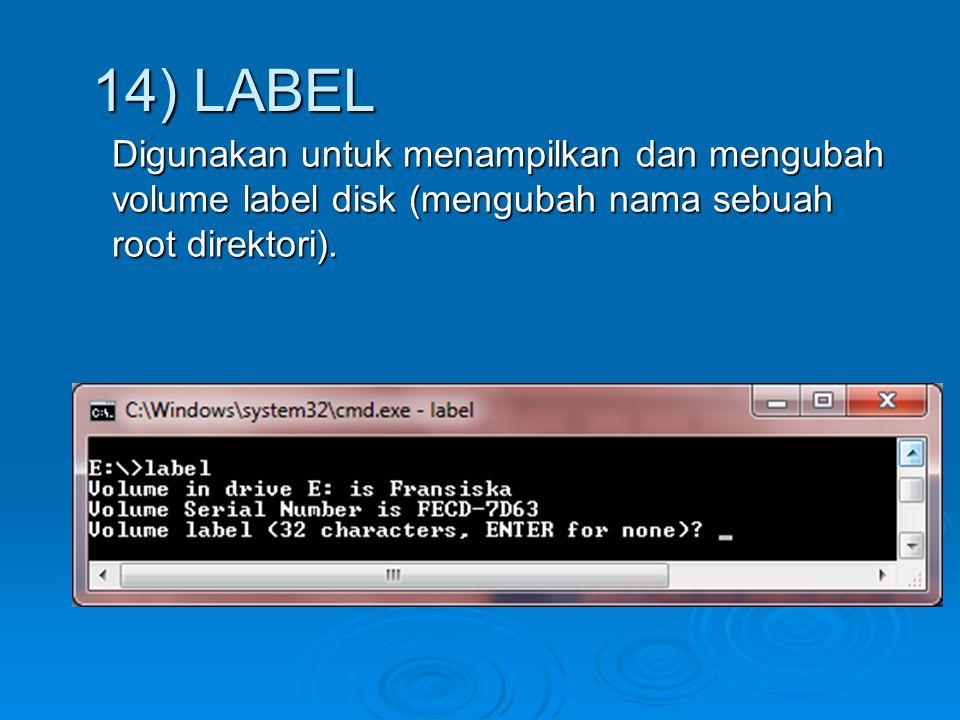 Digunakan untuk menampilkan dan mengubah volume label disk (mengubah nama sebuah root direktori). 14) LABEL