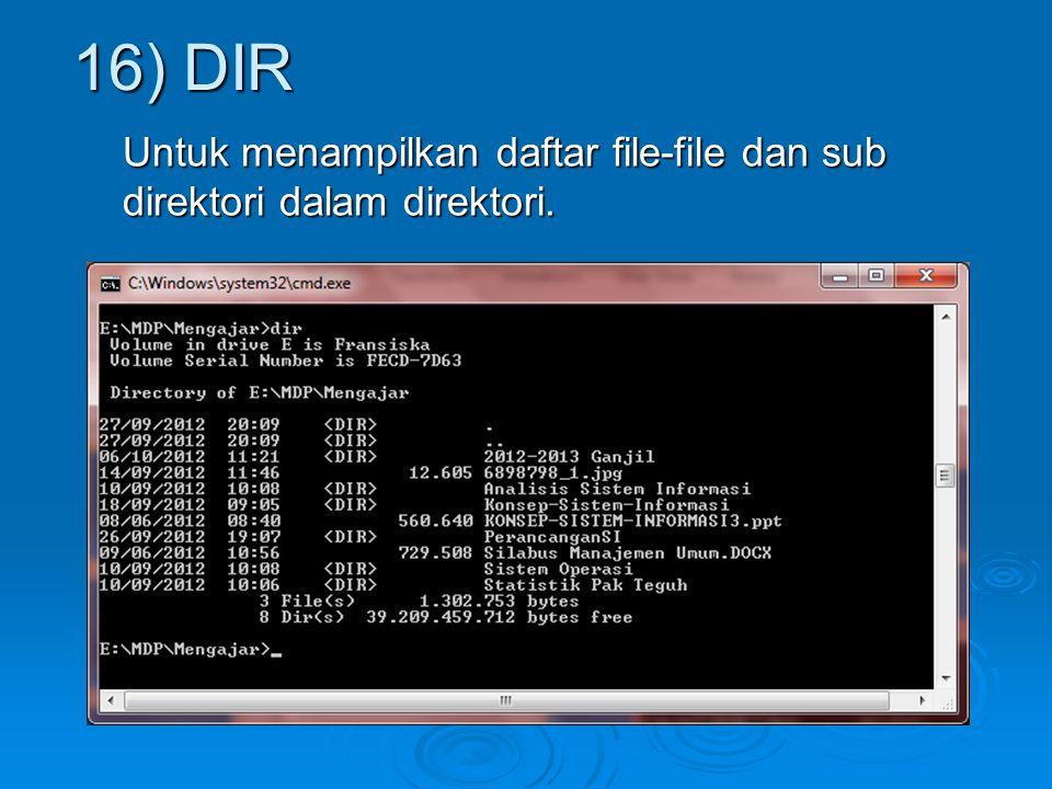 Untuk menampilkan daftar file-file dan sub direktori dalam direktori. 16) DIR