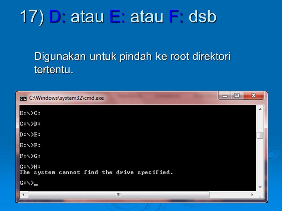 Digunakan untuk pindah ke root direktori tertentu. 17) D: atau E: atau F: dsb