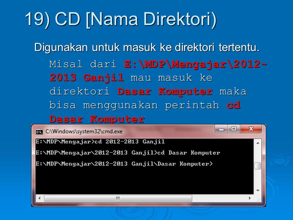 Digunakan untuk masuk ke direktori tertentu. Misal dari E:\MDP\Mengajar\2012- 2013 Ganjil mau masuk ke direktori Dasar Komputer maka bisa menggunakan