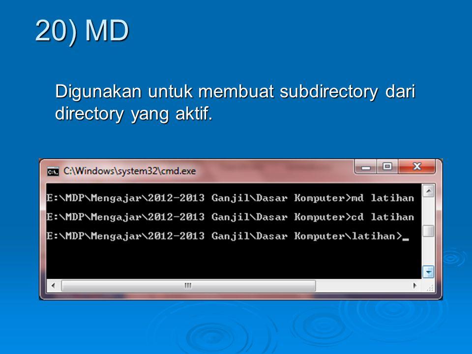 Digunakan untuk membuat subdirectory dari directory yang aktif. 20) MD