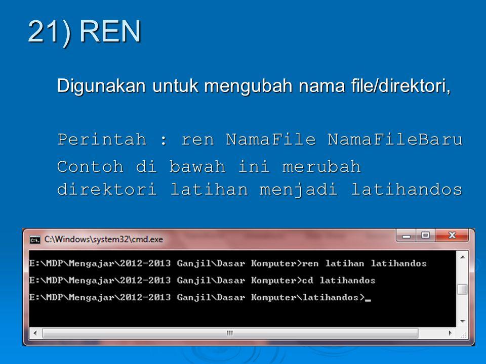 Digunakan untuk mengubah nama file/direktori, Perintah : ren NamaFile NamaFileBaru Contoh di bawah ini merubah direktori latihan menjadi latihandos 21