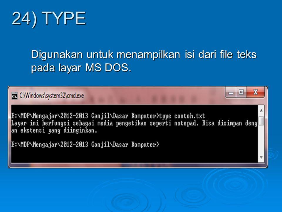 Digunakan untuk menampilkan isi dari file teks pada layar MS DOS. 24) TYPE