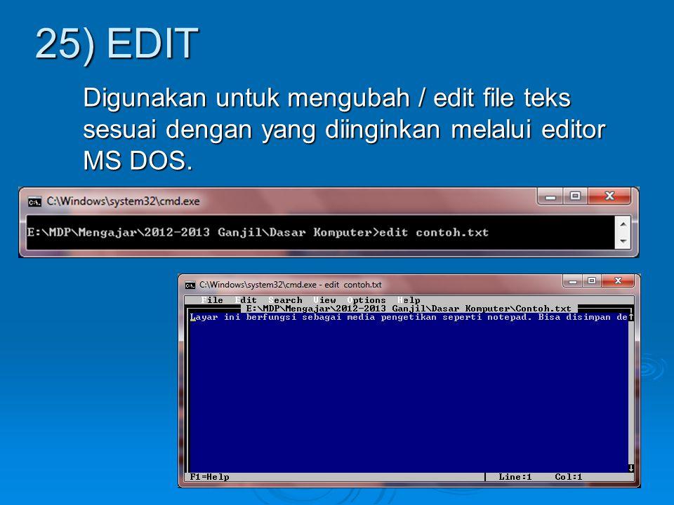 Digunakan untuk mengubah / edit file teks sesuai dengan yang diinginkan melalui editor MS DOS. 25) EDIT