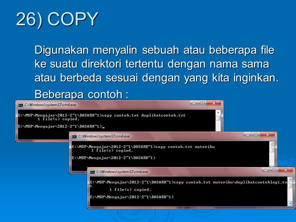Digunakan menyalin sebuah atau beberapa file ke suatu direktori tertentu dengan nama sama atau berbeda sesuai dengan yang kita inginkan. Beberapa cont