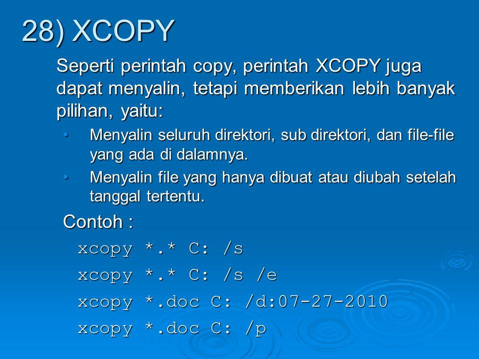 Seperti perintah copy, perintah XCOPY juga dapat menyalin, tetapi memberikan lebih banyak pilihan, yaitu: Menyalin seluruh direktori, sub direktori, d
