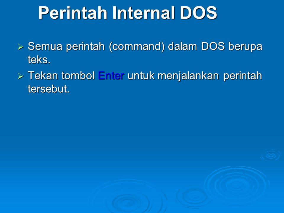 Perintah Internal DOS  Semua perintah (command) dalam DOS berupa teks.  Tekan tombol Enter untuk menjalankan perintah tersebut.