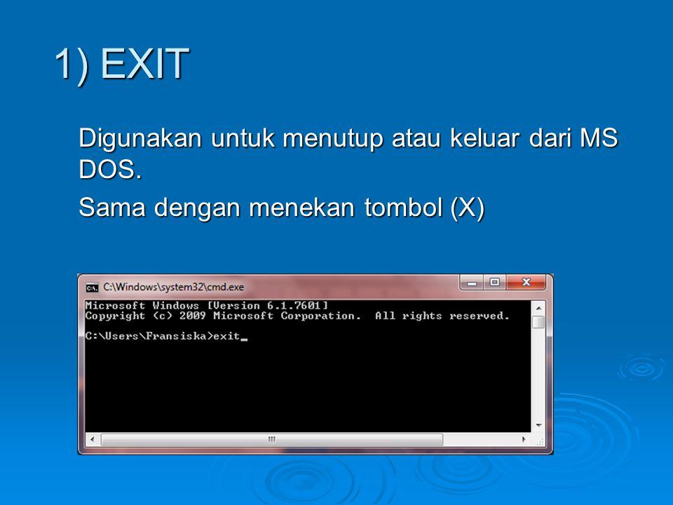 Digunakan untuk menutup atau keluar dari MS DOS. Sama dengan menekan tombol (X) 1) EXIT