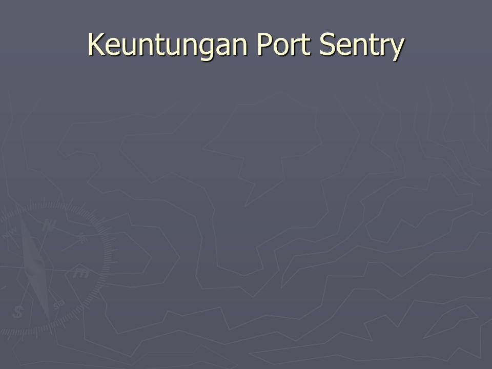 Kekurangan Port Sentry ► Portsentry bind to port, therefore countermeasure is necessary ► Cannot detect spoofing
