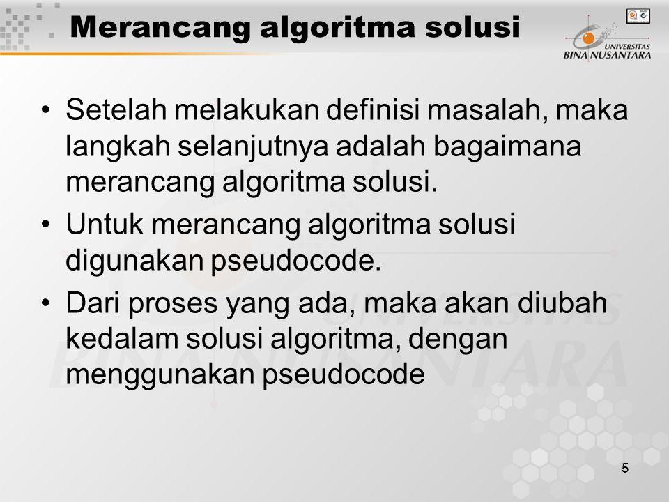 16 Contoh – Jawaban Algoritma Solusi X = 0 DOWHILE X<15 X=X+1 Baca Celcius Reamur = 4/5 * Celcius Fahrenheit =9/5*Celcius + 32 Cetak celcius, reamur, fahrenheit ENDDO