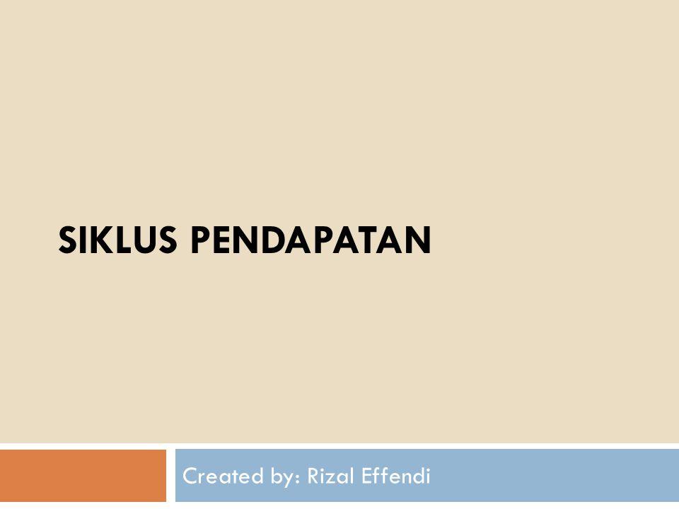 SIKLUS PENDAPATAN Created by: Rizal Effendi