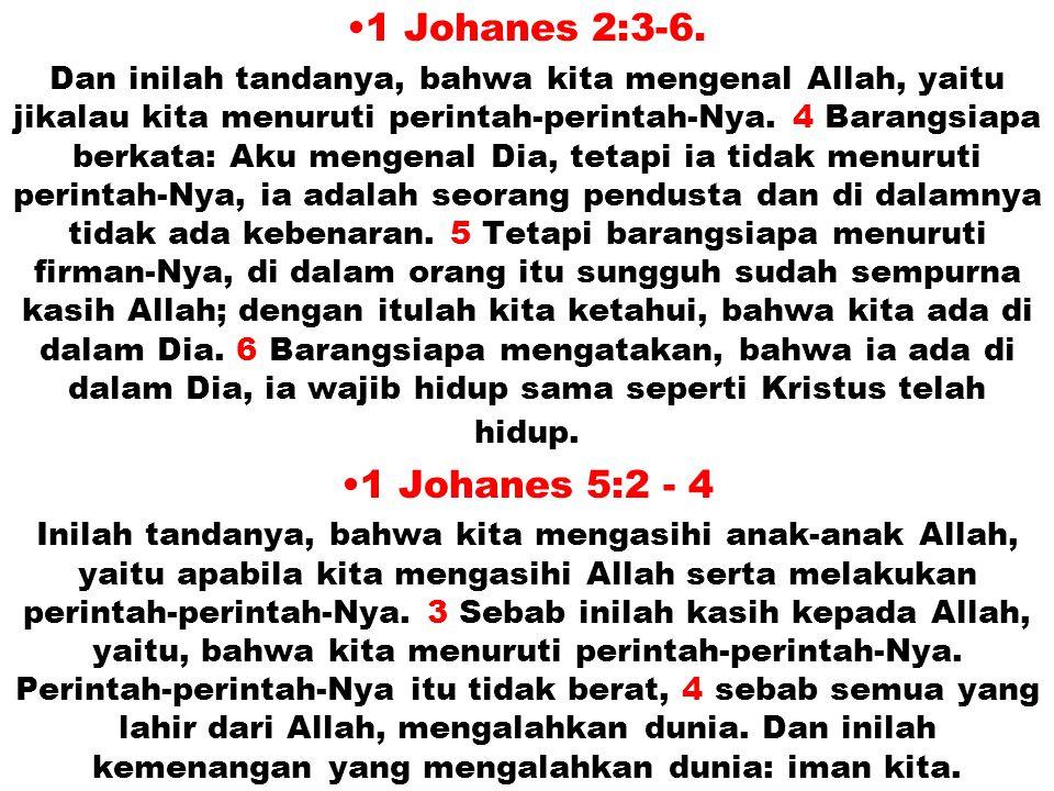 JMS - HP 081315746066 1 Johanes 2:3-6. Dan inilah tandanya, bahwa kita mengenal Allah, yaitu jikalau kita menuruti perintah-perintah-Nya. 4 Barangsiap