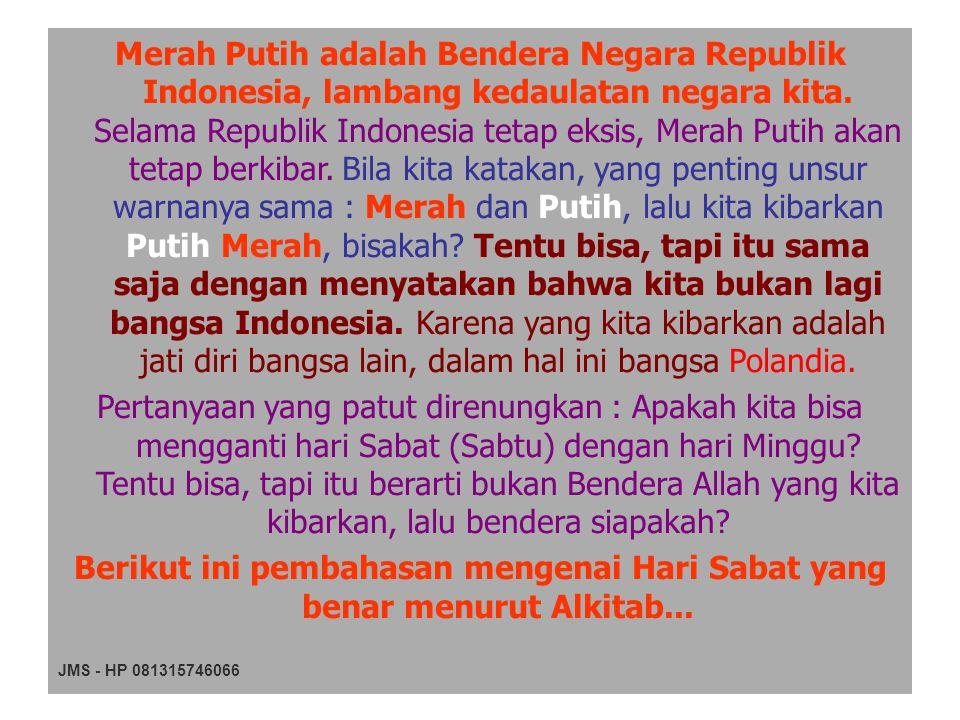 JMS - HP 081315746066 Merah Putih adalah Bendera Negara Republik Indonesia, lambang kedaulatan negara kita. Selama Republik Indonesia tetap eksis, Mer
