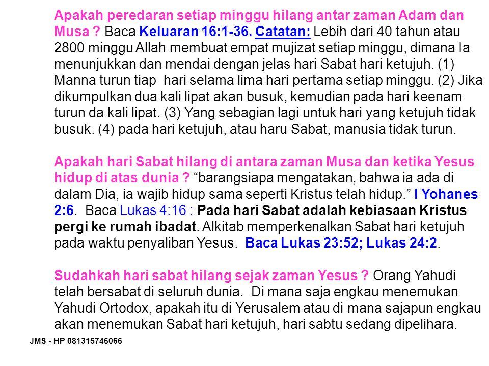 JMS - HP 081315746066 Apakah peredaran setiap minggu hilang antar zaman Adam dan Musa ? Baca Keluaran 16:1-36. Catatan: Lebih dari 40 tahun atau 2800